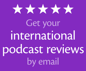 Get your international podcast reviews by email